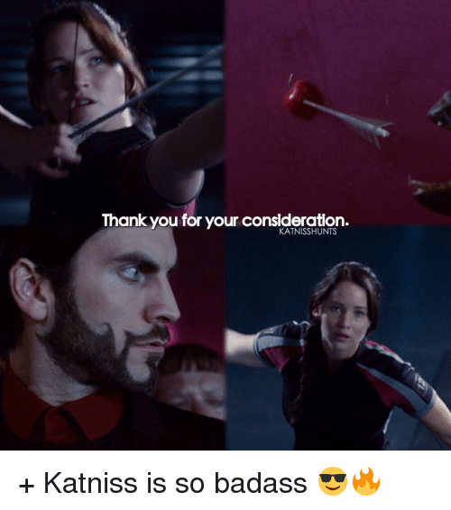 Thank You for Your Consideration + Katniss Is So Badass ...  Thank You for Y...