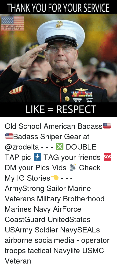 Friends, Memes, and Respect: THANK YOU FOR YOUR SERVICE  LIKE RESPECT Old School American Badass🇺🇸 🇺🇸Badass Sniper Gear at @zrodelta - - - ❎ DOUBLE TAP pic 🚹 TAG your friends 🆘 DM your Pics-Vids 📡 Check My IG Stories👈 - - - ArmyStrong Sailor Marine Veterans Military Brotherhood Marines Navy AirForce CoastGuard UnitedStates USArmy Soldier NavySEALs airborne socialmedia - operator troops tactical Navylife USMC Veteran