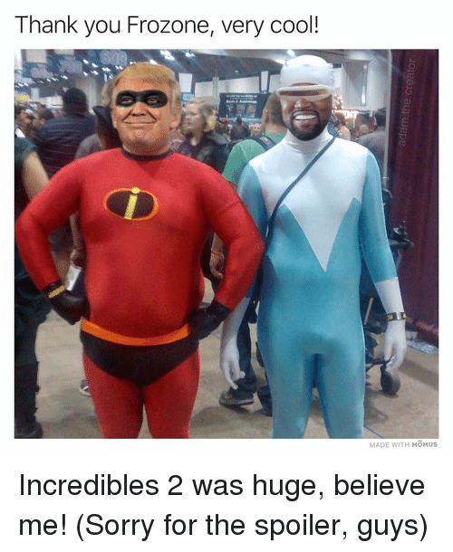 Frozone: Thank you Frozone, very cool!  MADE WITH MOMUS Incredibles 2 was huge, believe me! (Sorry for the spoiler, guys)