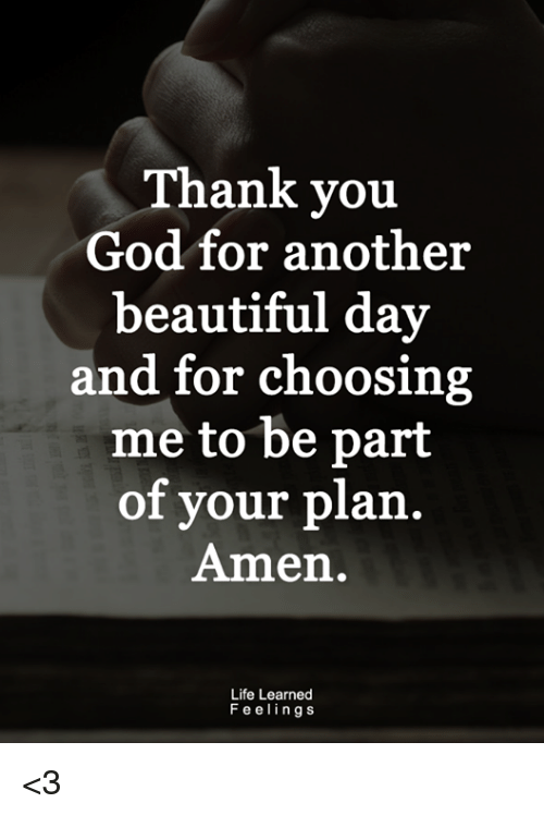 Thank You God for Another Beautiful Day and for Choosing Me to Be Part of Your Plan Amen Life ...