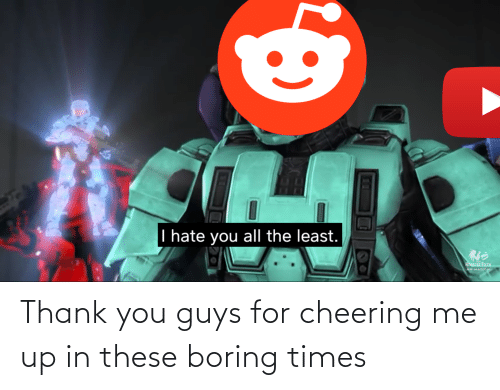 cheering: Thank you guys for cheering me up in these boring times