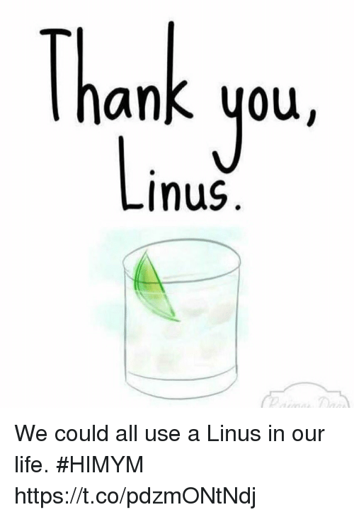 Life, Memes, and Thank You: Thank you  Inus We could all use a Linus in our life. #HIMYM https://t.co/pdzmONtNdj