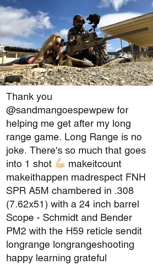 Scoping: Thank you @sandmangoespewpew for helping me get after my long range game. Long Range is no joke. There's so much that goes into 1 shot 💪🏼 makeitcount makeithappen madrespect FNH SPR A5M chambered in .308 (7.62x51) with a 24 inch barrel Scope - Schmidt and Bender PM2 with the H59 reticle sendit longrange longrangeshooting happy learning grateful