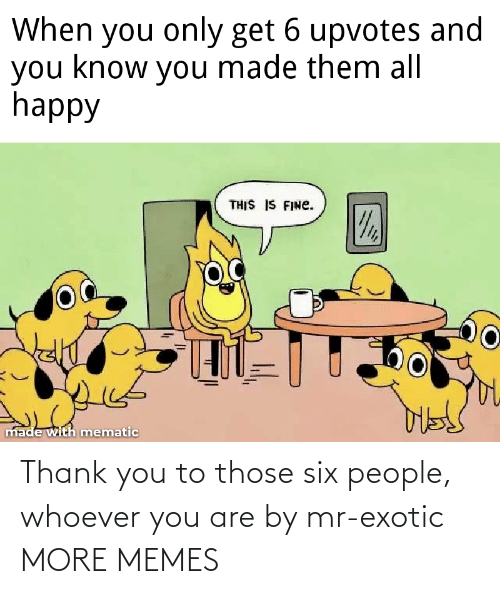Whoever: Thank you to those six people, whoever you are by mr-exotic MORE MEMES