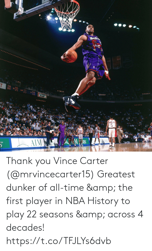 player: Thank you Vince Carter (@mrvincecarter15)   Greatest dunker of all-time & the first player in NBA History to play 22 seasons & across 4 decades!   https://t.co/TFJLYs6dvb