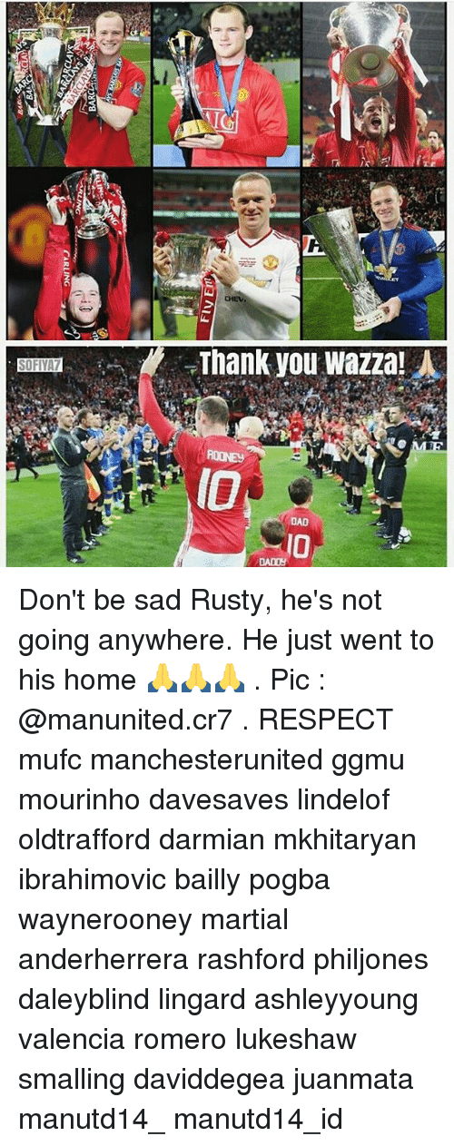 Dad, Memes, and Respect: Thank you Wazza!  SOFIYAT  IO  DAD  ADOS Don't be sad Rusty, he's not going anywhere. He just went to his home 🙏🙏🙏 . Pic : @manunited.cr7 . RESPECT mufc manchesterunited ggmu mourinho davesaves lindelof oldtrafford darmian mkhitaryan ibrahimovic bailly pogba waynerooney martial anderherrera rashford philjones daleyblind lingard ashleyyoung valencia romero lukeshaw smalling daviddegea juanmata manutd14_ manutd14_id