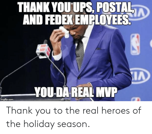 Da Real Mvp: THANK YOUUPS. POSTAL  AND FEDEX EMPLOYEES  YOU-DA REAL MVP  imgflip.com Thank you to the real heroes of the holiday season.