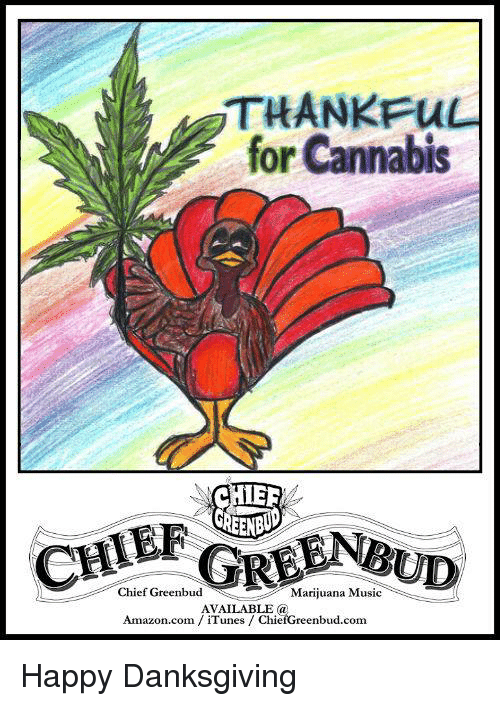 Cannabis: THANKFu  for Cannabis  Chief Greenbud  Marijuana Music  AVAILABLE (a  Amazon.com  iTunes ChiefGreenbud.com Happy Danksgiving