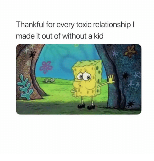 Girl Memes, Kid, and Toxic: Thankful for every toxic relationship l  made it out of without a kid  昂