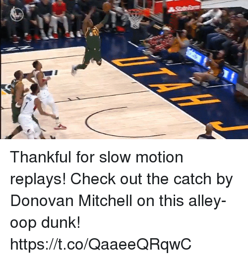 donovan: Thankful for slow motion replays! Check out the catch by Donovan Mitchell on this alley-oop dunk! https://t.co/QaaeeQRqwC