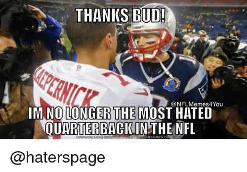 Funny, Nfl, and Ims: THANKS BUD!  NFLMemes4You  IM NO LONGER THE MOST HATED  QUARTERBACK IN THE NFL @haterspage