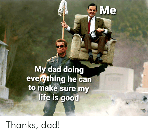 Dad: Thanks, dad!