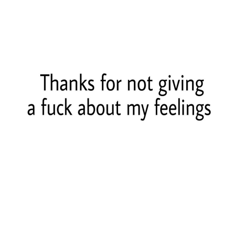 Giving A Fuck: Thanks for not giving  a fuck about my feelings