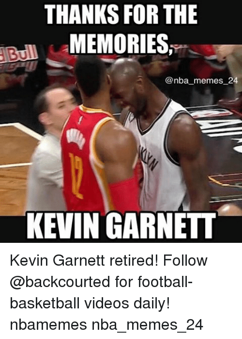 Basketball, Meme, and Memes: THANKS FOR THE  MEMORIES,  @nba memes 24  KEVIN GARNETT Kevin Garnett retired! Follow @backcourted for football-basketball videos daily! nbamemes nba_memes_24