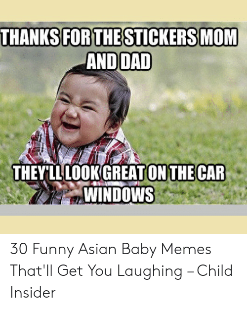 funny asian: THANKS FOR THESTICKERSMOM  AND DAD  THEYLLLOOK GREATON THE CAR  WINDOWS 30 Funny Asian Baby Memes That'll Get You Laughing – Child Insider