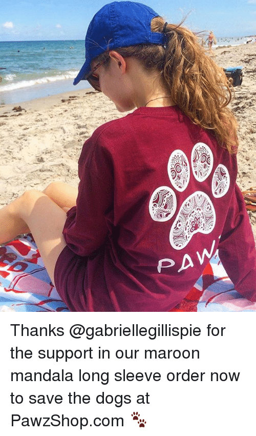 Mandala: Thanks @gabriellegillispie for the support in our maroon mandala long sleeve order now to save the dogs at PawzShop.com 🐾