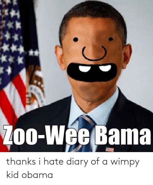 wimpy: thanks i hate diary of a wimpy kid obama