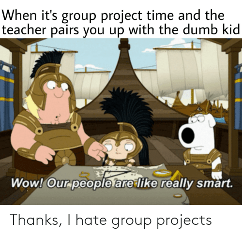 Group Projects: Thanks, I hate group projects