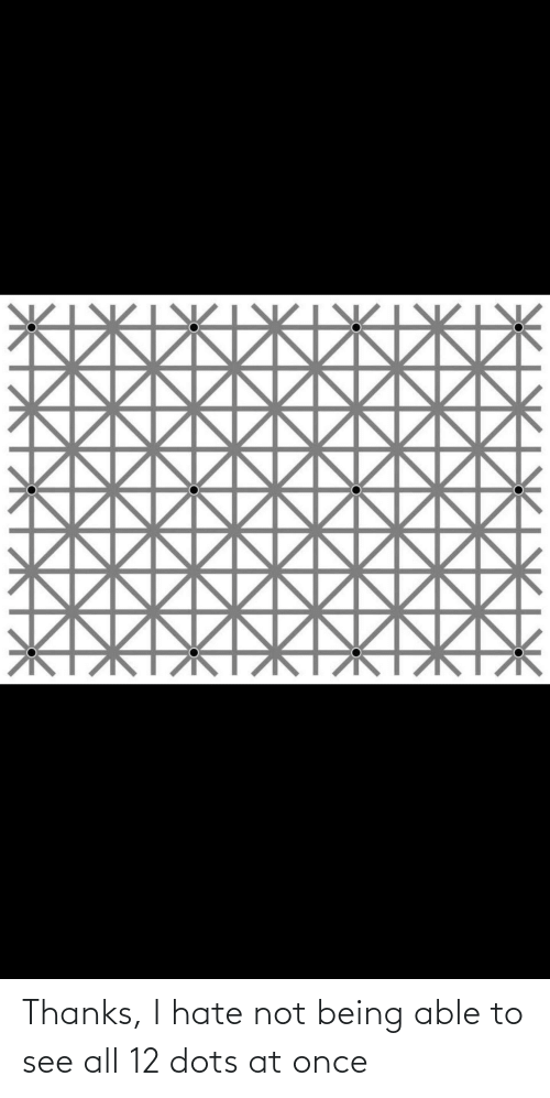 Not Being: Thanks, I hate not being able to see all 12 dots at once