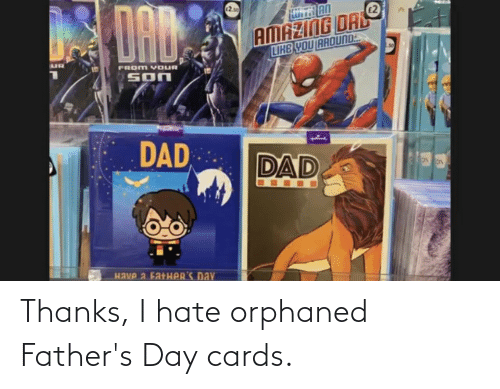 fathers day: Thanks, I hate orphaned Father's Day cards.