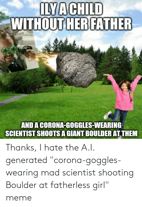 "Girl Memes: Thanks, I hate the A.I. generated ""corona-goggles-wearing mad scientist shooting Boulder at fatherless girl"" meme"