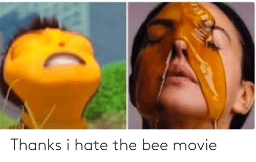 the bee movie: Thanks i hate the bee movie