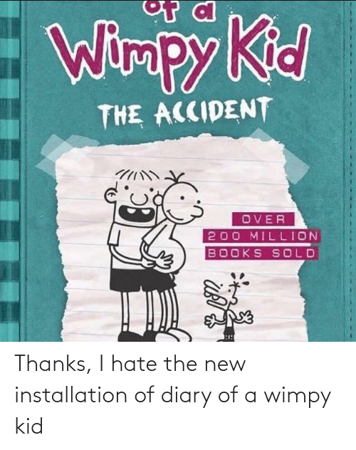 wimpy kid: Thanks, I hate the new installation of diary of a wimpy kid