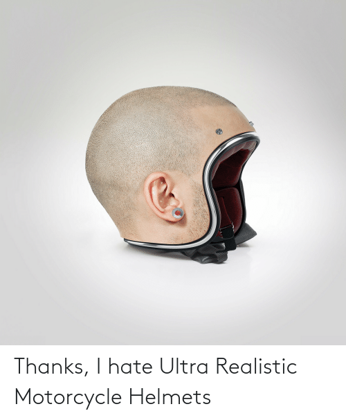 Motorcycle: Thanks, I hate Ultra Realistic Motorcycle Helmets