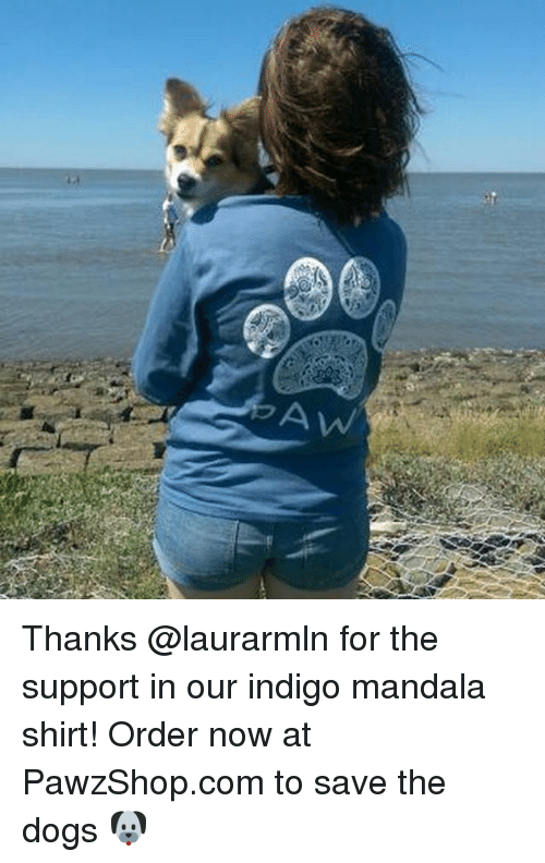 Mandala: Thanks @laurarmln for the support in our indigo mandala shirt! Order now at PawzShop.com to save the dogs 🐶
