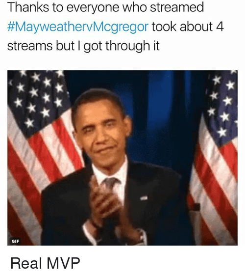 Gif, Memes, and 🤖: Thanks to everyone who streamed  #MayweathervMcgregor took about 4  streams but I got through it  GIF Real MVP