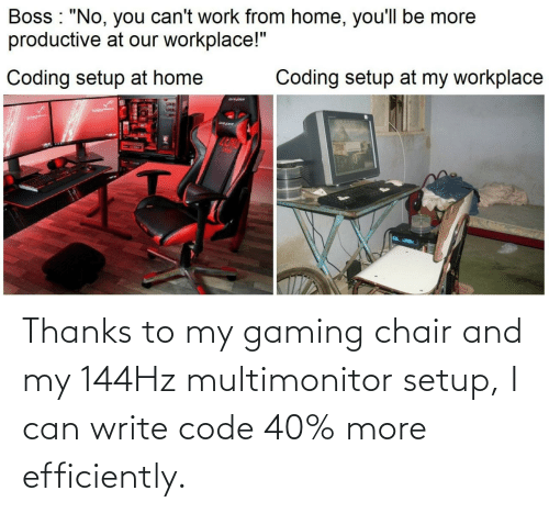 Thanks To: Thanks to my gaming chair and my 144Hz multimonitor setup, I can write code 40% more efficiently.