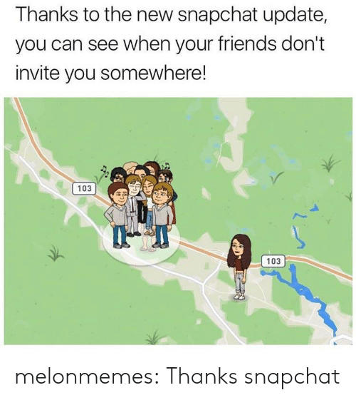 New Snapchat: Thanks to the new snapchat update,  you can see when your friends don't  invite you somewhere!  103  103 melonmemes: Thanks snapchat