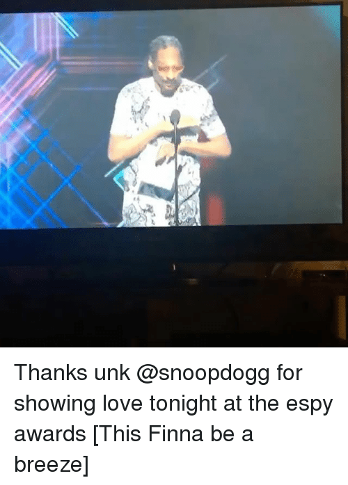 unk: Thanks unk @snoopdogg for showing love tonight at the espy awards [This Finna be a breeze]
