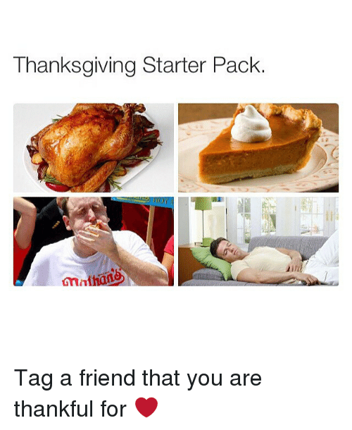 Starter Packs: Thanksgiving Starter Pack.  Gmm Tag a friend that you are thankful for ❤️