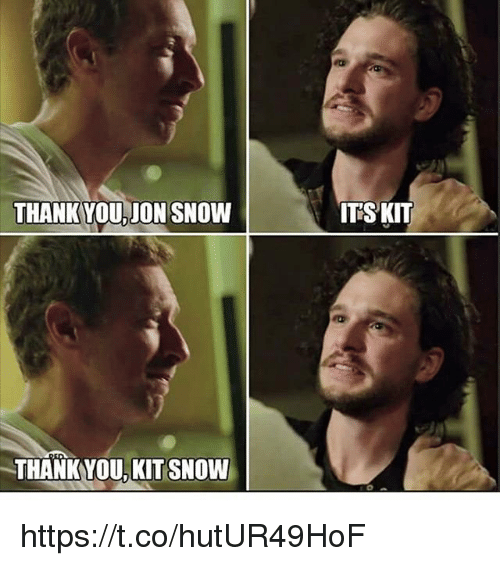 Jon Snow, Snow, and Kit: THANKYOU, JON SNOW  THANKYOU, KIT SNOW  ITSKIT https://t.co/hutUR49HoF