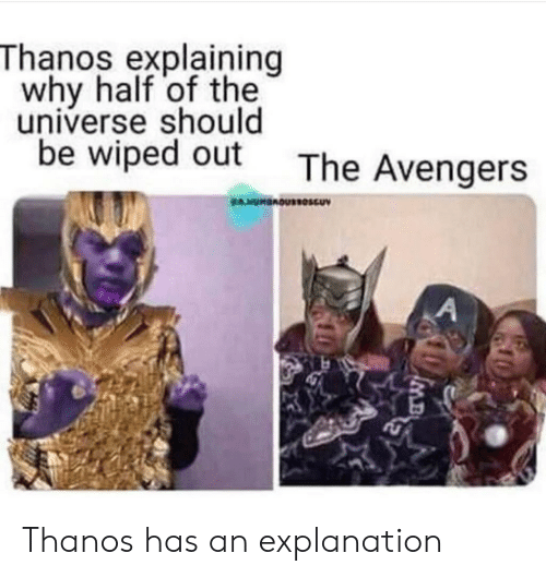 wiped: Thanos explaining  why half of the  universe should  be wiped out The Avengers Thanos has an explanation