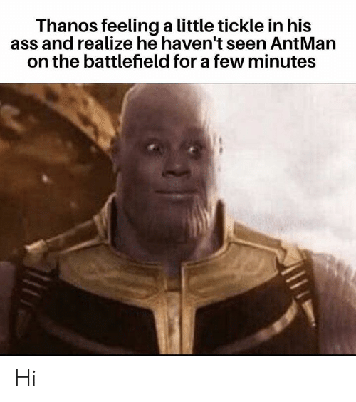 Battlefield: Thanos feeling a little tickle in his  ass and realize he haven't seen AntMarn  on the battlefield for a few minutes Hi