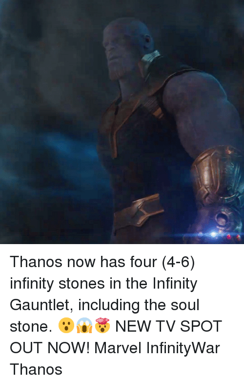 Memes, Infinity, and Marvel: Thanos now has four (4-6) infinity stones in the Infinity Gauntlet, including the soul stone. 😮😱🤯 NEW TV SPOT OUT NOW! Marvel InfinityWar Thanos