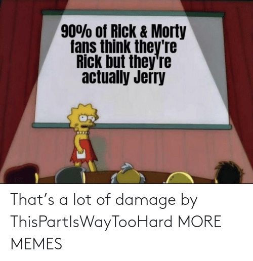 A Lot: That's a lot of damage by ThisPartIsWayTooHard MORE MEMES