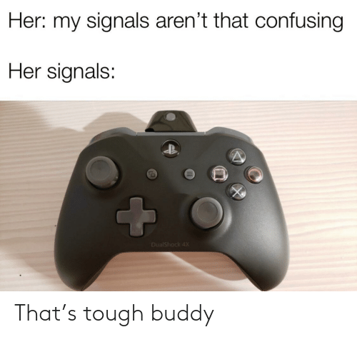 That: That's tough buddy