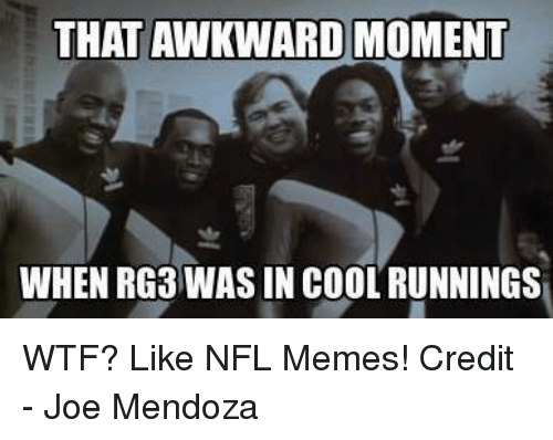RG3: THAT AINKWARD  MOMENT  WHEN RG3 WAS IN COOL RUNNINGS WTF?  Like NFL Memes!  Credit - Joe Mendoza