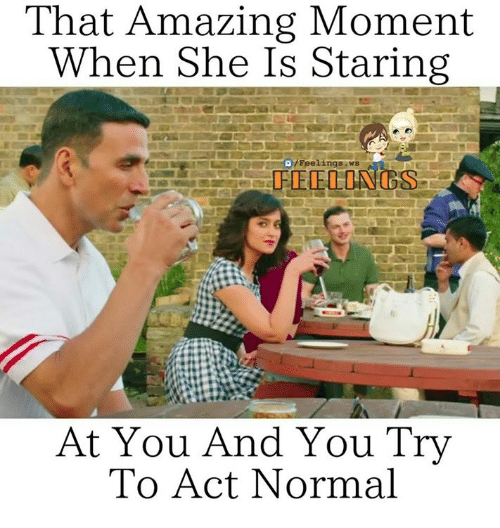 Memes, Amazing, and 🤖: That Amazing Moment  When She Is Staring  Feelings ws  At You And You Try  To Act Normal