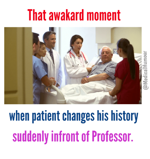 memes: That awakard moment  When patient changes his history  suddenly infront of Professor.