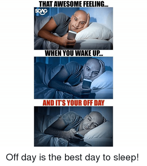 Memes, Best, and Awesome: THAT AWESOME FEELING...  SGAG  WHEN YOU WAKE UP..  AND IT'S YOUR OFF DAY Off day is the best day to sleep!