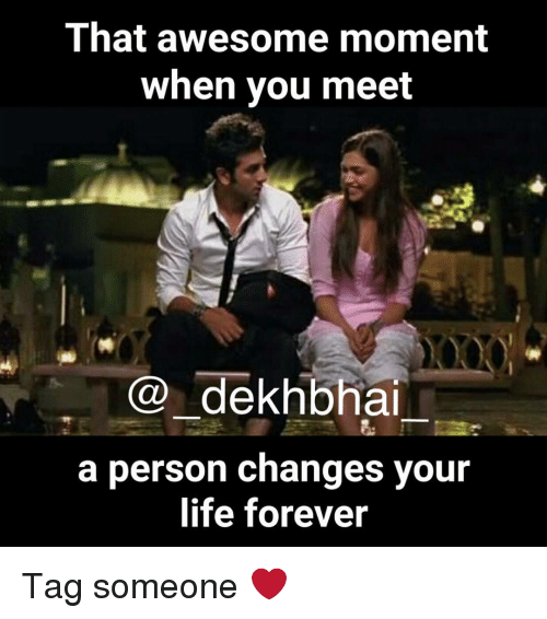 Life, Forever, and Tag Someone: That awesome moment  when you meet  COO dekhbhai  a person changes your  life forever Tag someone ❤️
