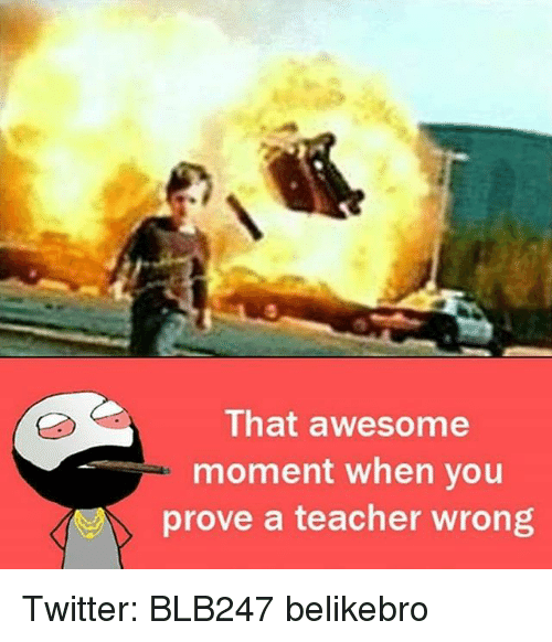 That Awesome Moment When You Prove a Teacher Wrong Twitter ...