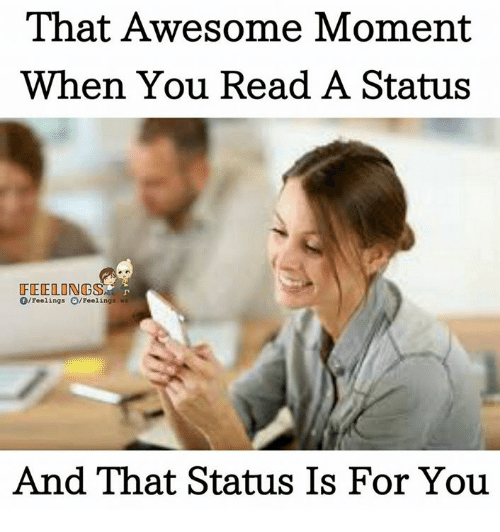 Memes, Awesome, and 🤖: That Awesome Moment  When You Read A Status  FEELING  O/Feelings O/Feelings  And That Status Is For You