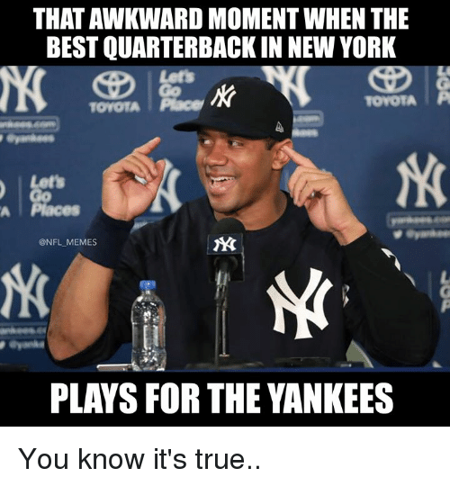 Memes, New York, and Nfl: THAT AWKWARD MOMENT WHEN THE  BEST QUARTERBACK IN NEW YORK  Lets  TOYOTA Place  TOYOTATP  Let's  A Places  @NFL MEMES  伙  PLAYS FOR THE YANKEES You know it's true..