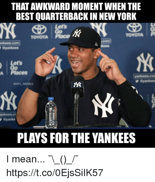 Memes, New York, and Nfl: THAT AWKWARD MOMENT WHEN THE  BEST QUARTERBACK IN NEW YORK  Lets  TOYOTA Pace  TOYOTAP  Lets  Go  A | Places  @NFL_MEMES  PLAYS FOR THE YANKEES I mean... ¯\_(ツ)_/¯ https://t.co/0EjsSiIK57