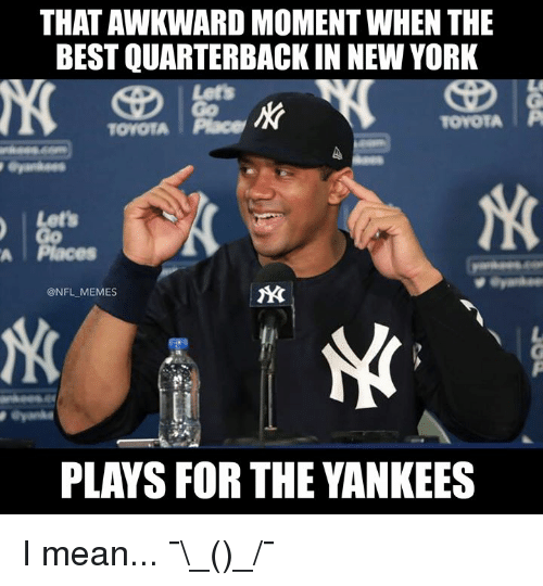 Memes, New York, and Nfl: THAT AWKWARD MOMENT WHEN THE  BEST QUARTERBACK IN NEW YORK  TOYOTA Pace  TOYOTATP  Lets  A |Places  @NFL MEMES  PLAYS FOR THE YANKEES I mean... ¯\_(ツ)_/¯
